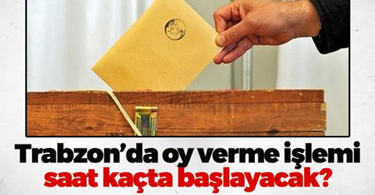 Trabzon'da Oy Verme İşlemi Saat Kaçta Başlayacak?